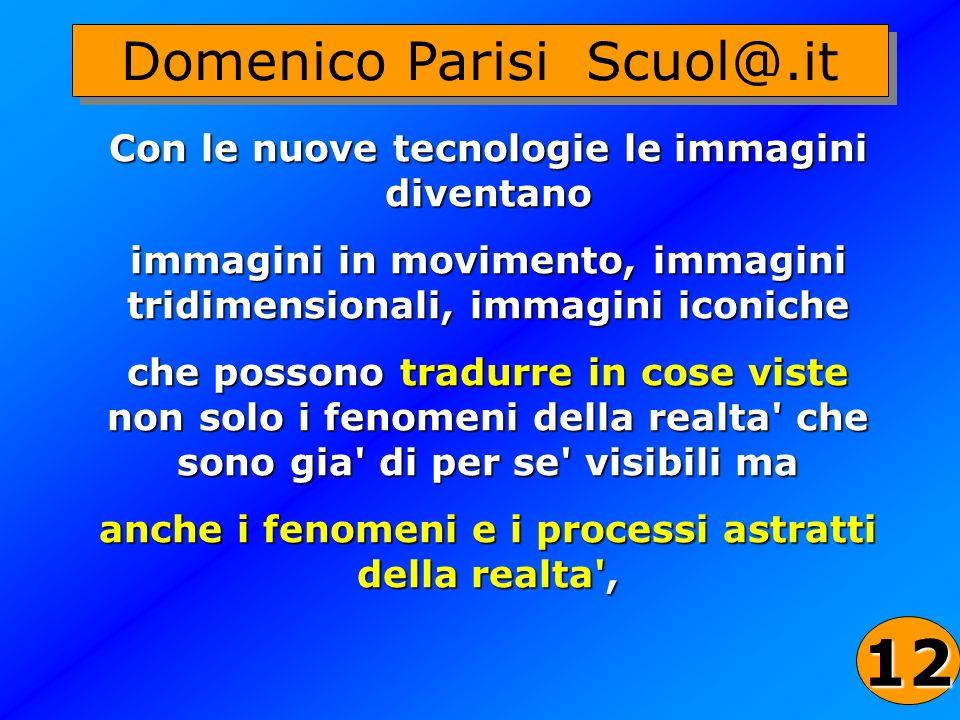 32 Domenico Parisi Scuol@.it Con le nuove tecnologie le immagini diventano immagini in movimento, immagini tridimensionali, immagini iconiche che poss