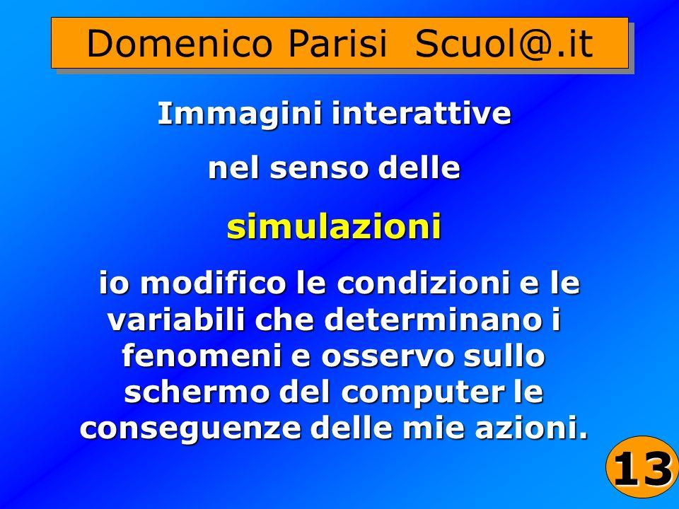 33 Domenico Parisi Scuol@.it Immagini interattive nel senso delle simulazioni io modifico le condizioni e le variabili che determinano i fenomeni e os