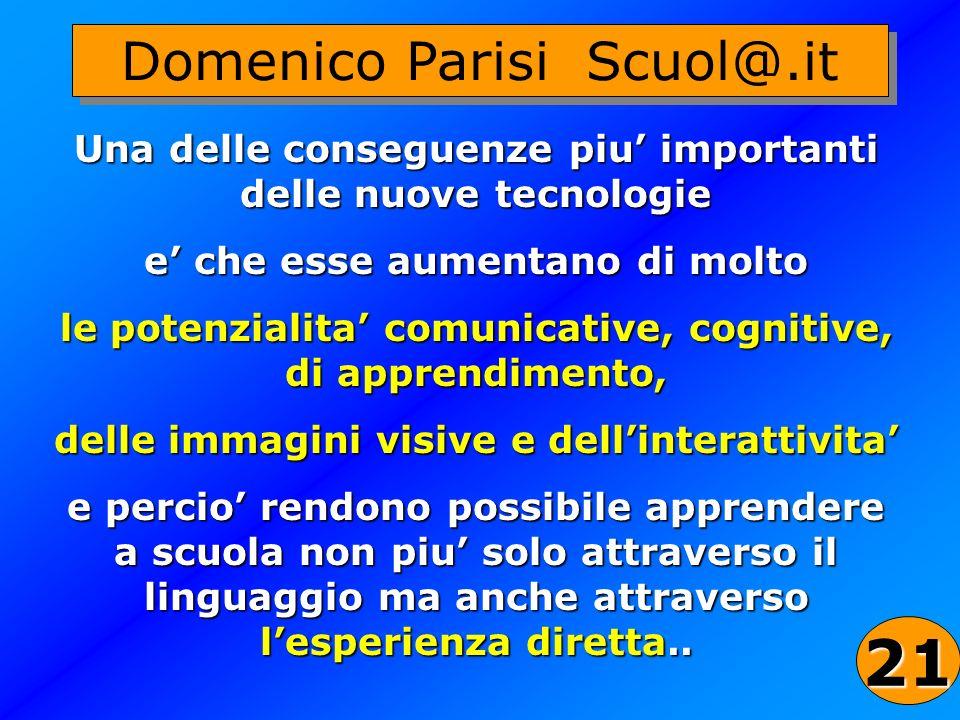 41 Domenico Parisi Scuol@.it Una delle conseguenze piu importanti delle nuove tecnologie e che esse aumentano di molto le potenzialita comunicative, c