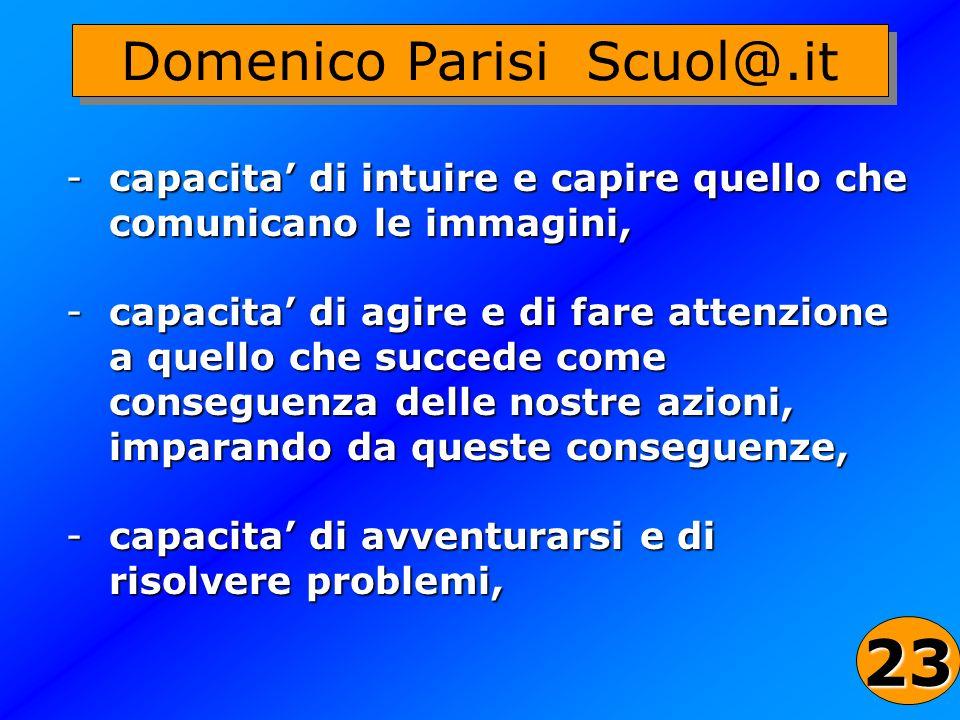 43 Domenico Parisi Scuol@.it -capacita di intuire e capire quello che comunicano le immagini, -capacita di agire e di fare attenzione a quello che suc