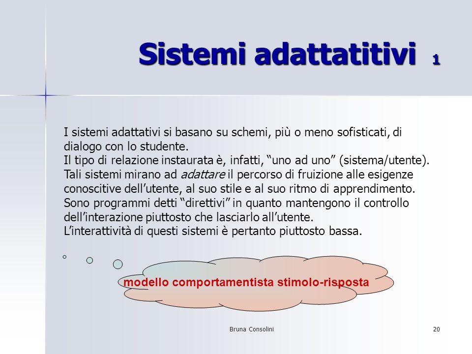 Bruna Consolini20 Sistemi adattatitivi 1 I sistemi adattativi si basano su schemi, più o meno sofisticati, di dialogo con lo studente. Il tipo di rela