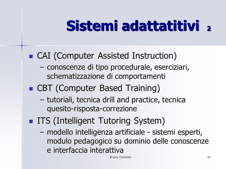 Bruna Consolini21 Sistemi adattatitivi 2 CAI (Computer Assisted Instruction) CAI (Computer Assisted Instruction) –conoscenze di tipo procedurale, eser