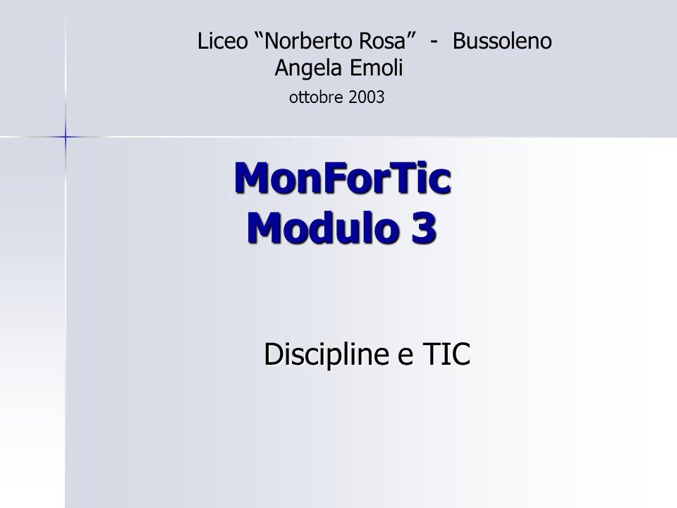 MonForTic Modulo 3 Discipline e TIC Liceo Norberto Rosa - Bussoleno Angela Emoli ottobre 2003