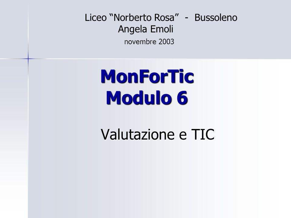 MonForTic Modulo 6 Valutazione e TIC Liceo Norberto Rosa - Bussoleno Angela Emoli novembre 2003