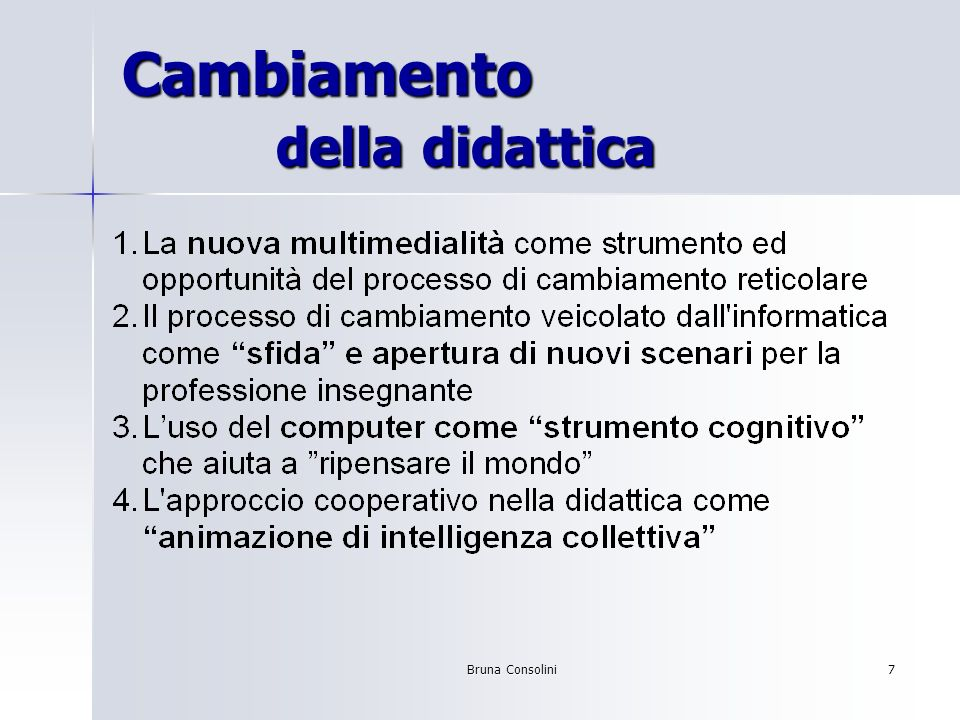 Bruna Consolini8 Cambiamento del ruolo dellinsegnante Organizzatore.