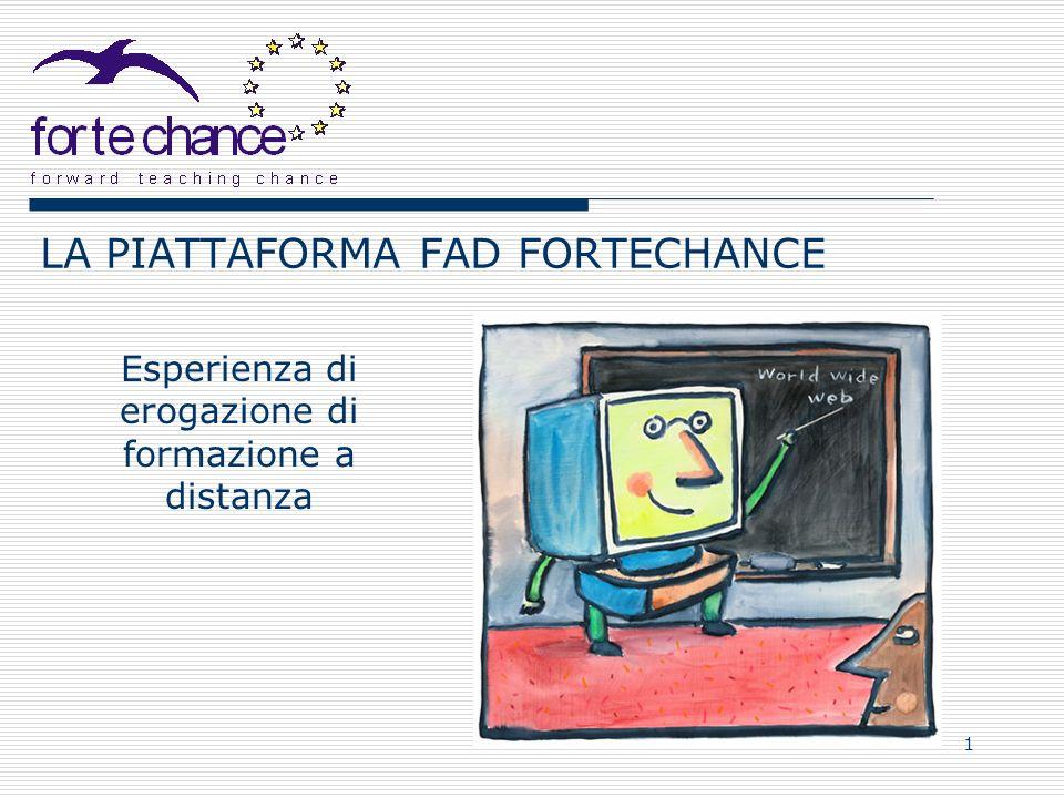 1 LA PIATTAFORMA FAD FORTECHANCE Esperienza di erogazione di formazione a distanza
