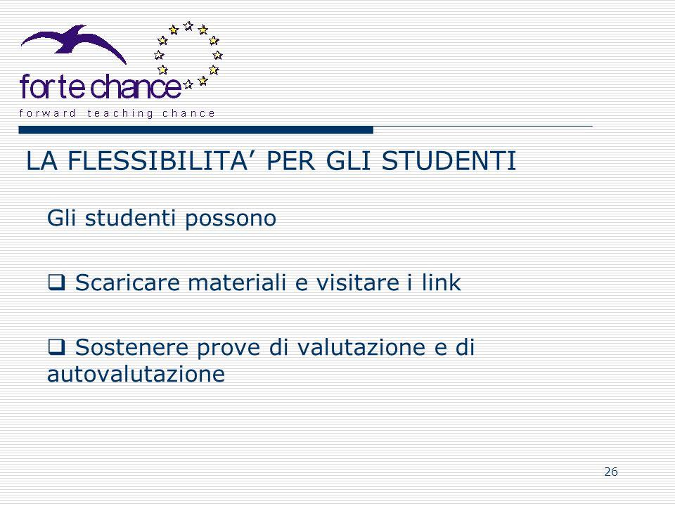26 LA FLESSIBILITA PER GLI STUDENTI Gli studenti possono Scaricare materiali e visitare i link Sostenere prove di valutazione e di autovalutazione