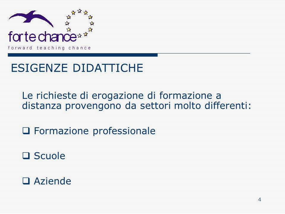4 Le richieste di erogazione di formazione a distanza provengono da settori molto differenti: Formazione professionale Scuole Aziende
