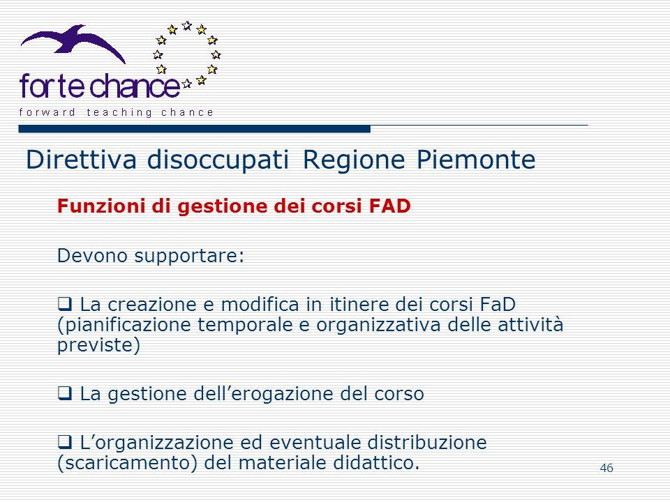 46 Direttiva disoccupati Regione Piemonte Funzioni di gestione dei corsi FAD Devono supportare: La creazione e modifica in itinere dei corsi FaD (pian