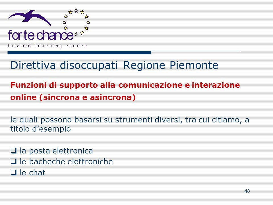 48 Direttiva disoccupati Regione Piemonte Funzioni di supporto alla comunicazione e interazione online (sincrona e asincrona) le quali possono basarsi