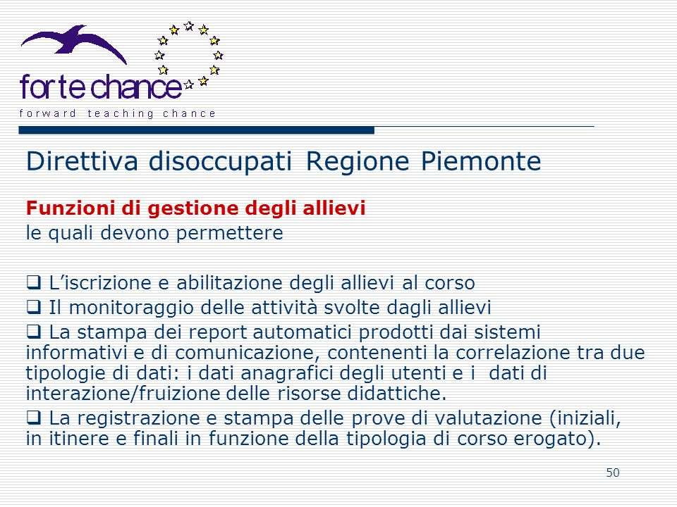 50 Direttiva disoccupati Regione Piemonte Funzioni di gestione degli allievi le quali devono permettere Liscrizione e abilitazione degli allievi al co