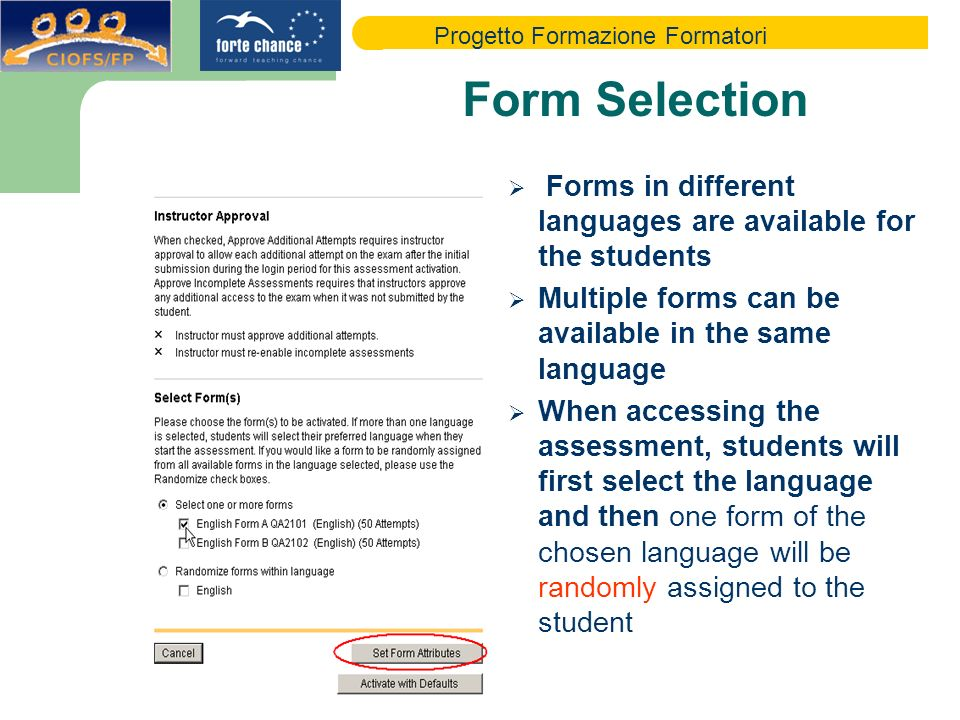 Progetto Formazione Formatori Form Selection Forms in different languages are available for the students Multiple forms can be available in the same language When accessing the assessment, students will first select the language and then one form of the chosen language will be randomly assigned to the student