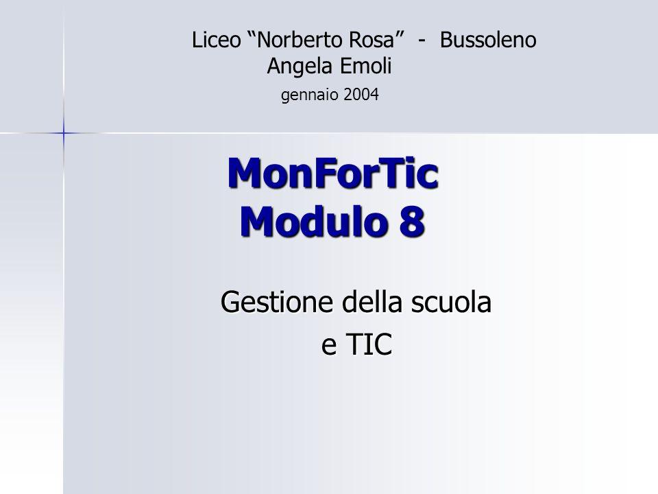 MonForTic Modulo 8 Gestione della scuola e TIC Liceo Norberto Rosa - Bussoleno Angela Emoli gennaio 2004