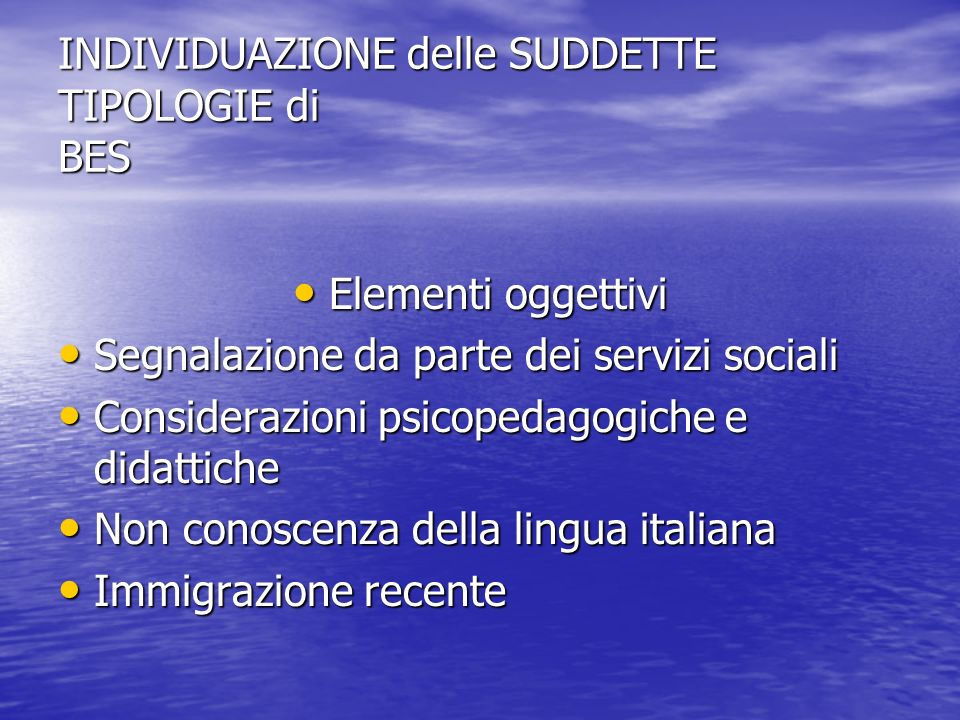 INDIVIDUAZIONE delle SUDDETTE TIPOLOGIE di BES Elementi oggettivi Elementi oggettivi Segnalazione da parte dei servizi sociali Segnalazione da parte d