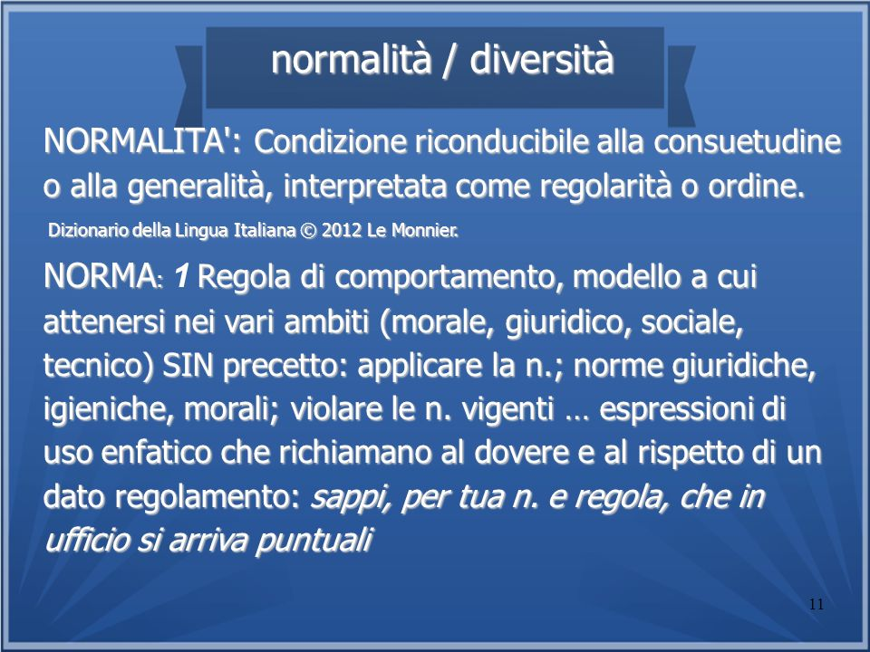 11 normalità / diversità normalità / diversità NORMALITA': Condizione riconducibile alla consuetudine o alla generalità, interpretata come regolarità