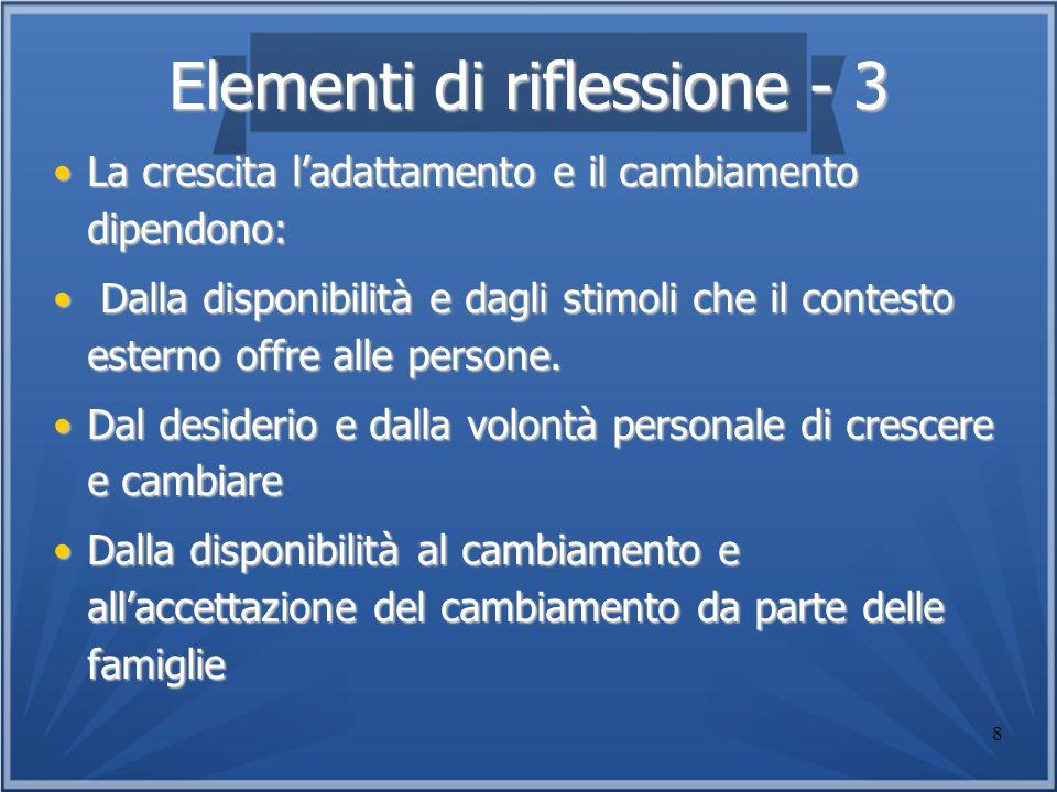 8 Elementi di riflessione - 3 La crescita ladattamento e il cambiamento dipendono:La crescita ladattamento e il cambiamento dipendono: Dalla disponibi