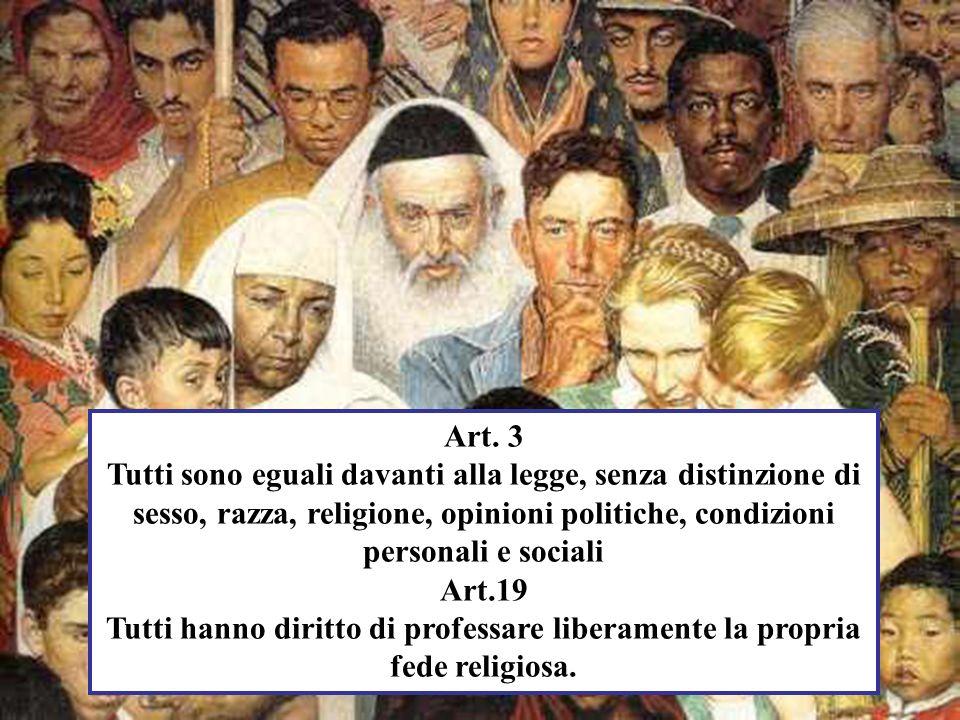 Art. 3 Tutti sono eguali davanti alla legge, senza distinzione di sesso, razza, religione, opinioni politiche, condizioni personali e sociali Art.19 T