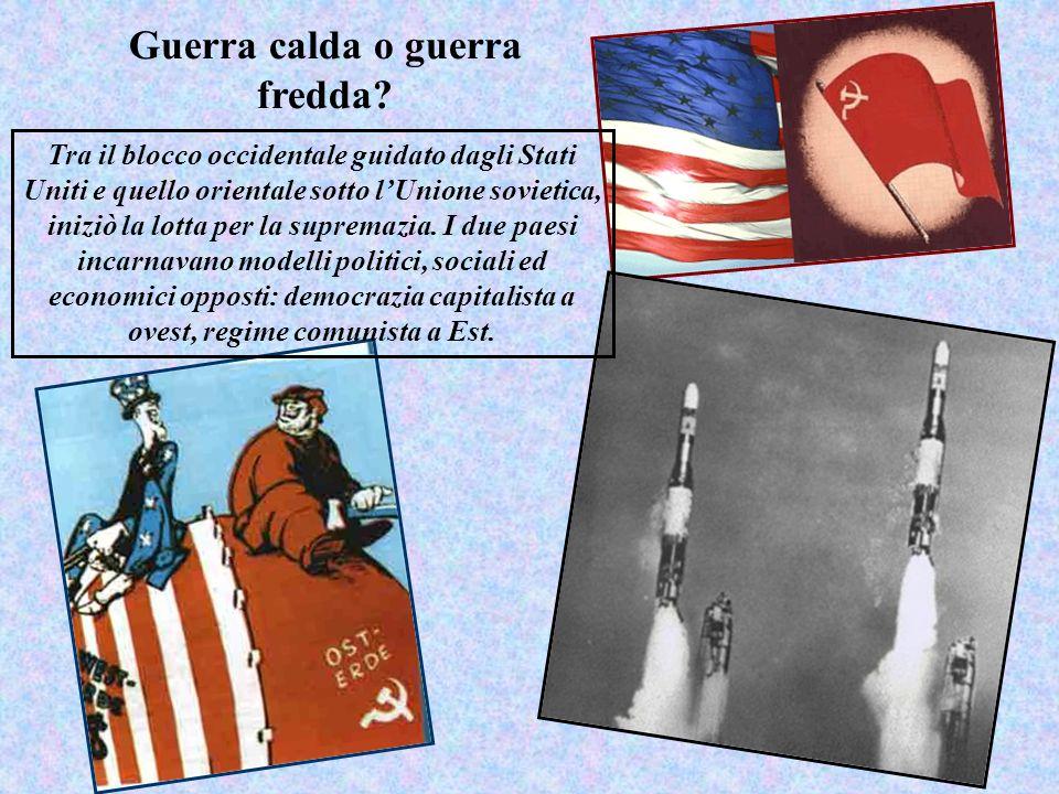 Tra il blocco occidentale guidato dagli Stati Uniti e quello orientale sotto lUnione sovietica, iniziò la lotta per la supremazia.