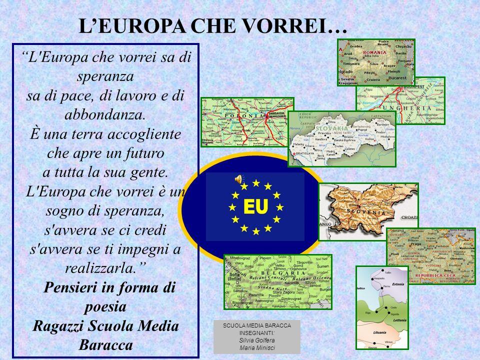 L Europa che vorrei sa di speranza sa di pace, di lavoro e di abbondanza.