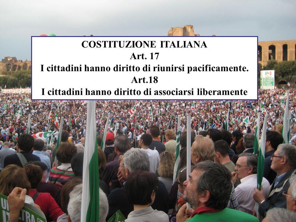 COSTITUZIONE ITALIANA Art.17 I cittadini hanno diritto di riunirsi pacificamente.