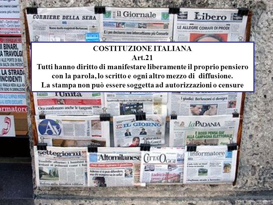 COSTITUZIONE ITALIANA Art.21 Tutti hanno diritto di manifestare liberamente il proprio pensiero con la parola, lo scritto e ogni altro mezzo di diffusione.