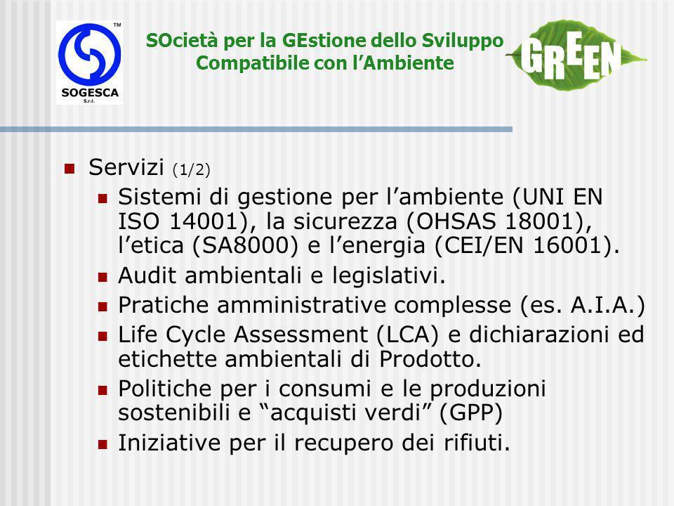 SOcietà per la GEstione dello Sviluppo Compatibile con lAmbiente Servizi (1/2) Sistemi di gestione per lambiente (UNI EN ISO 14001), la sicurezza (OHSAS 18001), letica (SA8000) e lenergia (CEI/EN 16001).