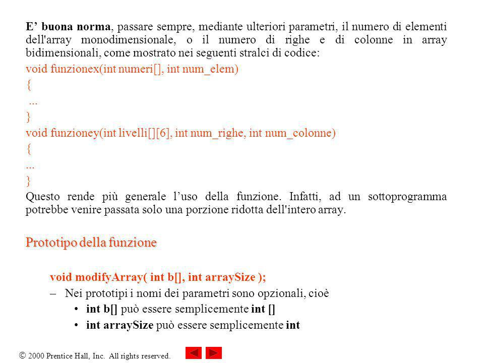2000 Prentice Hall, Inc. All rights reserved. E buona norma, passare sempre, mediante ulteriori parametri, il numero di elementi dell'array monodimens