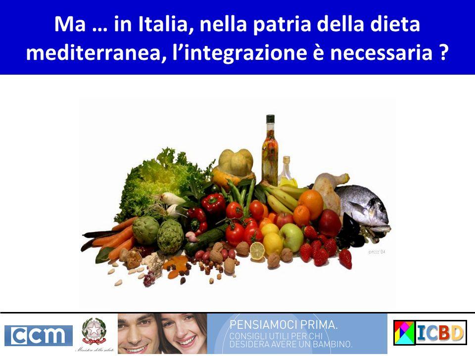 Ma … in Italia, nella patria della dieta mediterranea, lintegrazione è necessaria ?