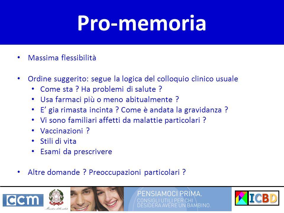 Uso del pro-memoria Pro-memoria Massima flessibilità Ordine suggerito: segue la logica del colloquio clinico usuale Come sta ? Ha problemi di salute ?