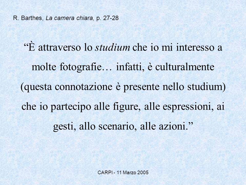 CARPI - 11 Marzo 2005 È attraverso lo studium che io mi interesso a molte fotografie… infatti, è culturalmente (questa connotazione è presente nello s