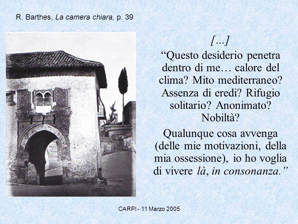 CARPI - 11 Marzo 2005 […] Questo desiderio penetra dentro di me… calore del clima? Mito mediterraneo? Assenza di eredi? Rifugio solitario? Anonimato?