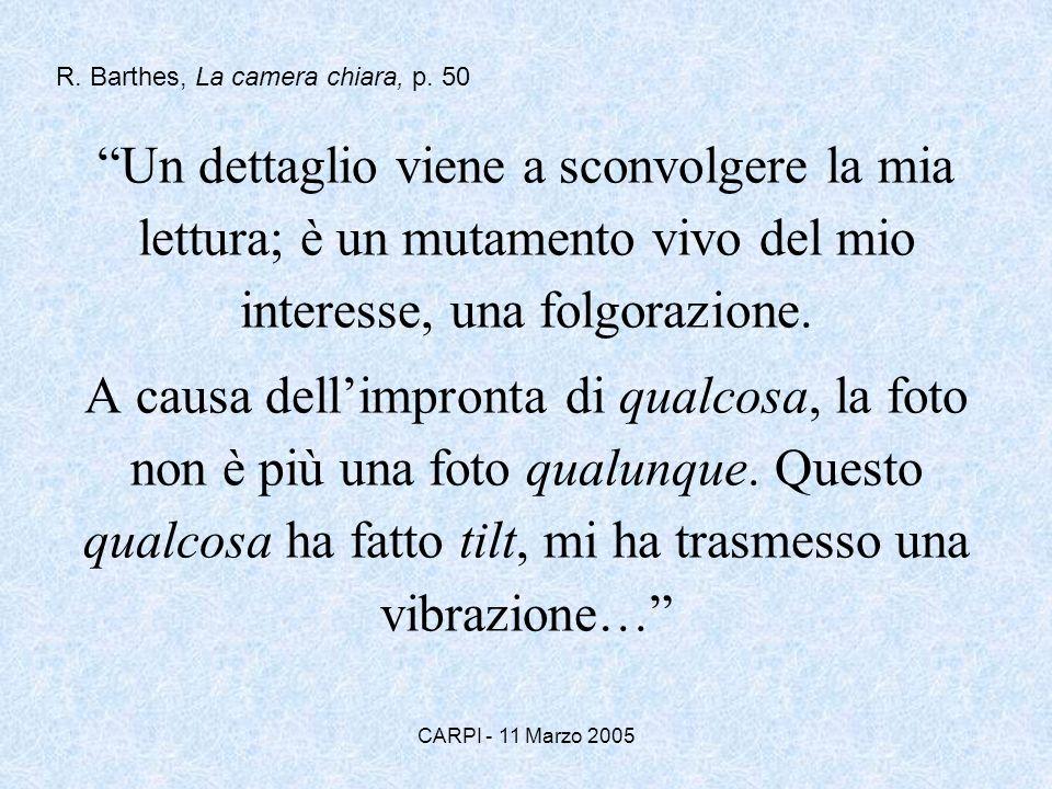 CARPI - 11 Marzo 2005 Un dettaglio viene a sconvolgere la mia lettura; è un mutamento vivo del mio interesse, una folgorazione. A causa dellimpronta d