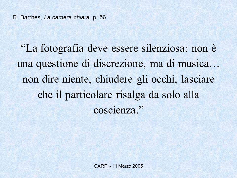 CARPI - 11 Marzo 2005 La fotografia deve essere silenziosa: non è una questione di discrezione, ma di musica… non dire niente, chiudere gli occhi, las
