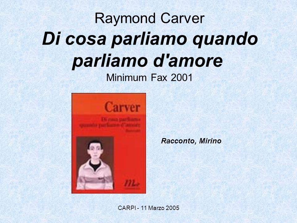 CARPI - 11 Marzo 2005 la seconda raccolta di Carver, uscita nel 1981 e da allora divenuta pietra miliare per la narrativa americana e mondiale.