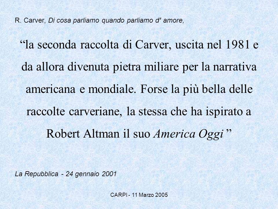 CARPI - 11 Marzo 2005 la seconda raccolta di Carver, uscita nel 1981 e da allora divenuta pietra miliare per la narrativa americana e mondiale. Forse