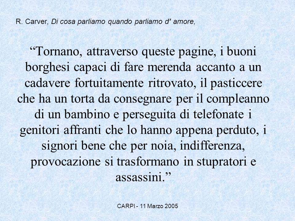 CARPI - 11 Marzo 2005 Tornano, attraverso queste pagine, i buoni borghesi capaci di fare merenda accanto a un cadavere fortuitamente ritrovato, il pas