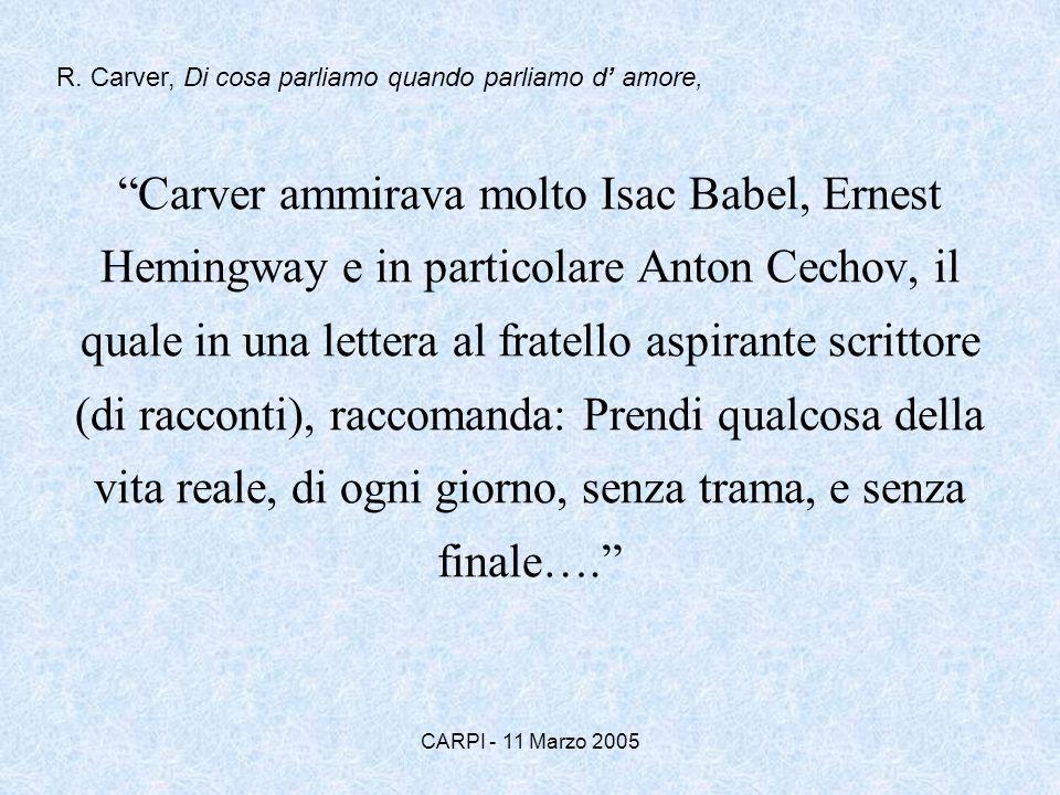 CARPI - 11 Marzo 2005 Carver ammirava molto Isac Babel, Ernest Hemingway e in particolare Anton Cechov, il quale in una lettera al fratello aspirante