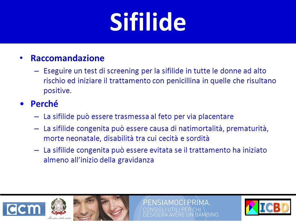 Raccomandazione – Eseguire un test di screening per la sifilide in tutte le donne ad alto rischio ed iniziare il trattamento con penicillina in quelle