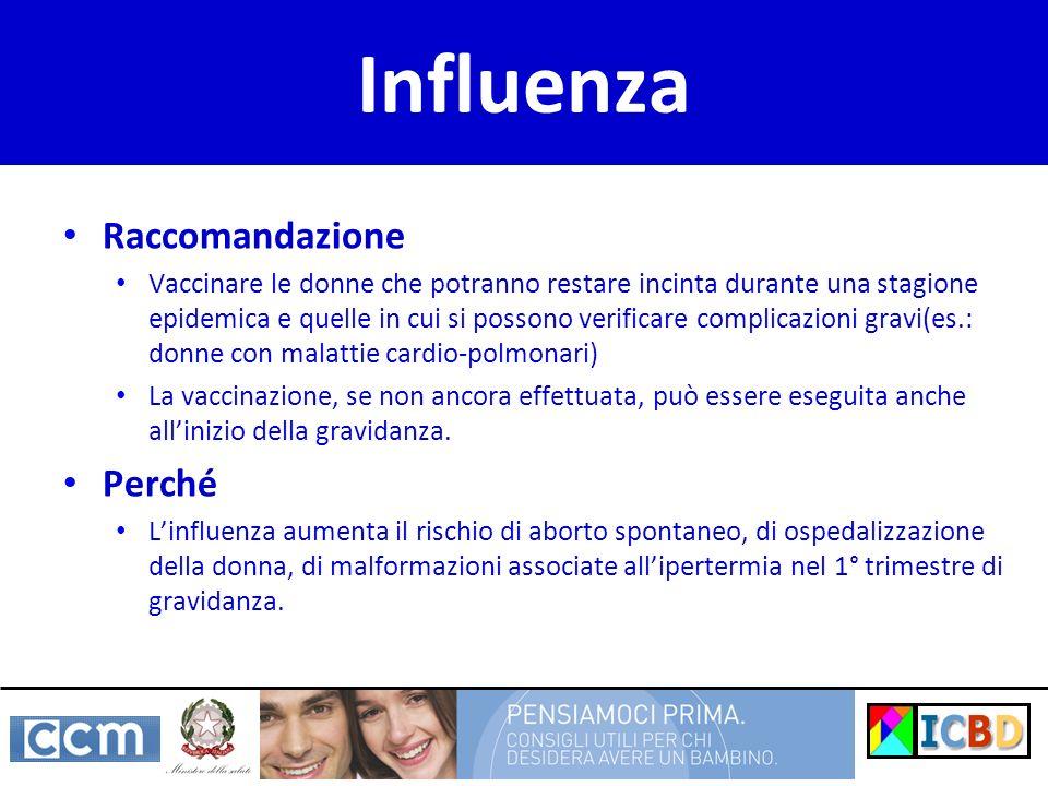 Influenza Raccomandazione Vaccinare le donne che potranno restare incinta durante una stagione epidemica e quelle in cui si possono verificare complic