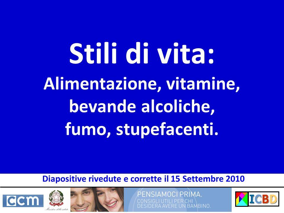 Stili di vita: Alimentazione, vitamine, bevande alcoliche, fumo, stupefacenti. Diapositive rivedute e corrette il 15 Settembre 2010
