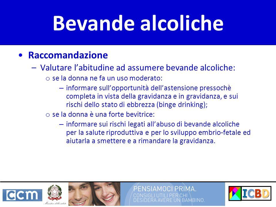Raccomandazione –Valutare labitudine ad assumere bevande alcoliche: o se la donna ne fa un uso moderato: – informare sullopportunità dellastensione pr