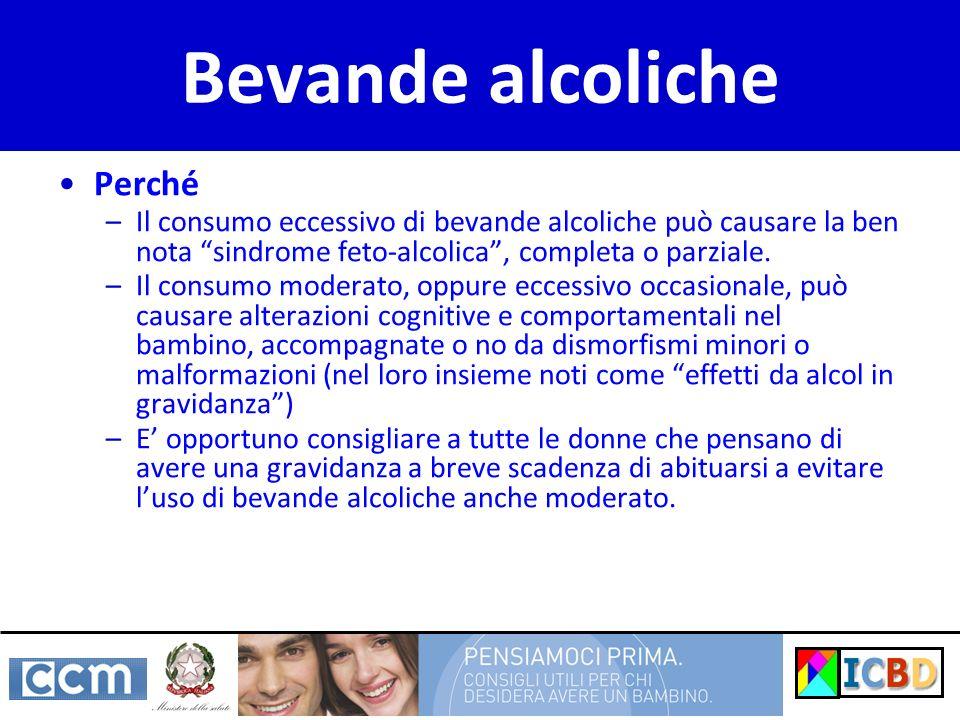 Perché –Il consumo eccessivo di bevande alcoliche può causare la ben nota sindrome feto-alcolica, completa o parziale. –Il consumo moderato, oppure ec