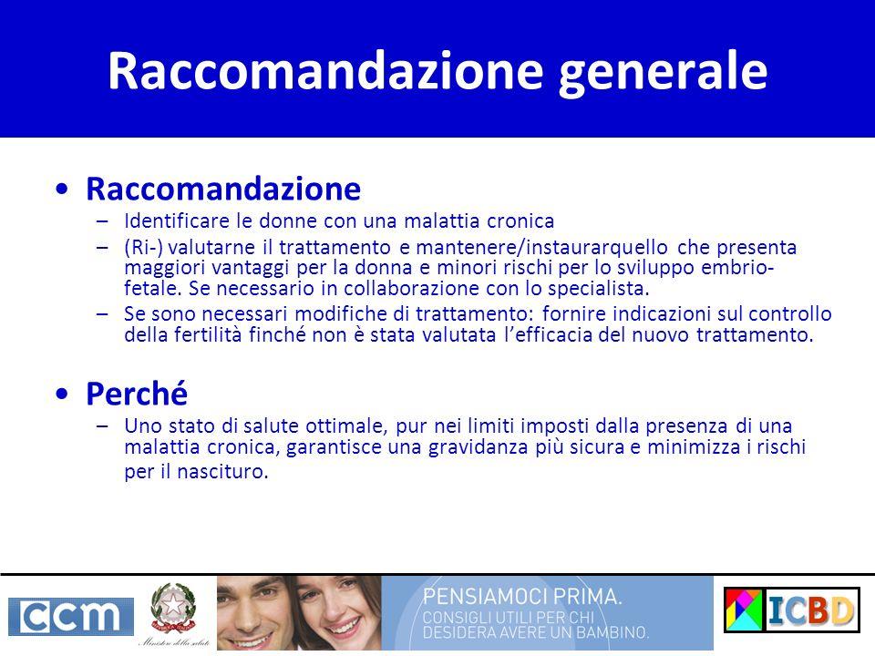 Raccomandazione generale Raccomandazione –Identificare le donne con una malattia cronica –(Ri-) valutarne il trattamento e mantenere/instaurarquello c
