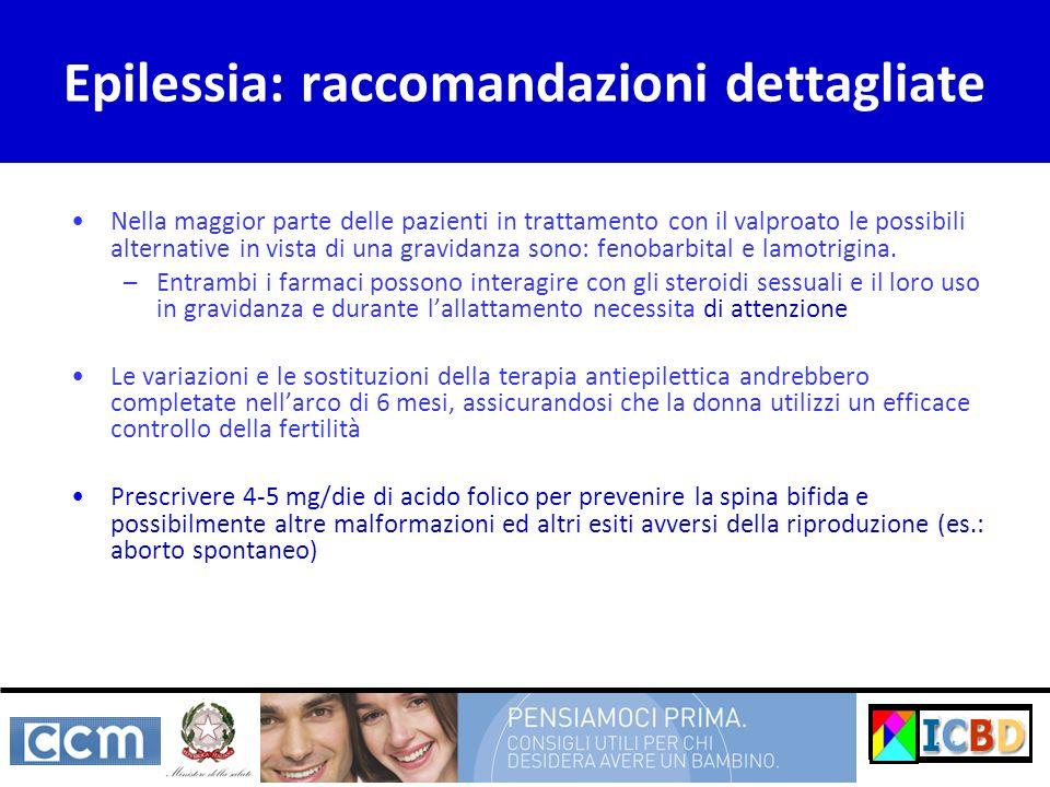 Epilessia: raccomandazioni dettagliate Nella maggior parte delle pazienti in trattamento con il valproato le possibili alternative in vista di una gra