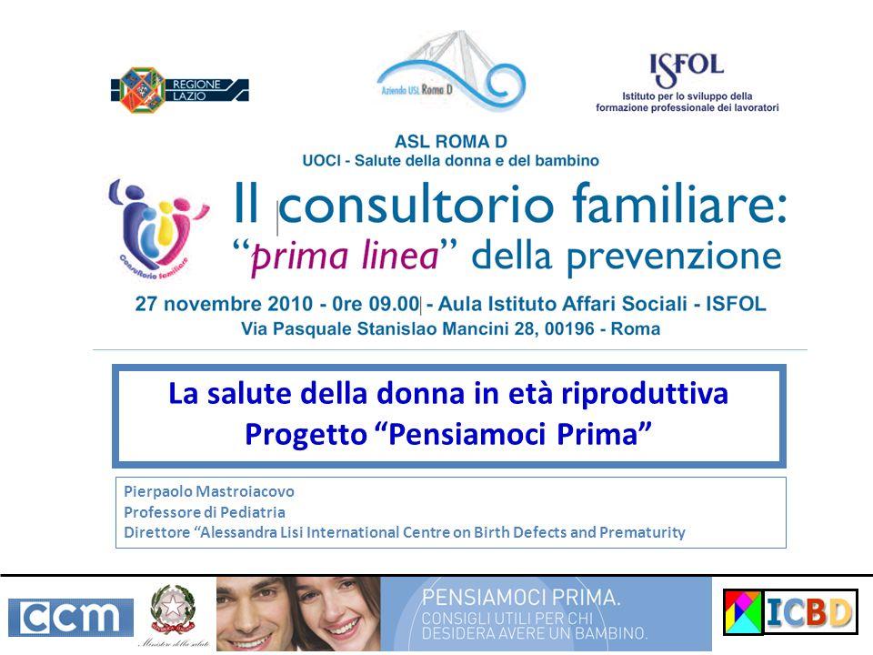 La salute della donna in età riproduttiva Progetto Pensiamoci Prima Pierpaolo Mastroiacovo Professore di Pediatria Direttore Alessandra Lisi Internati