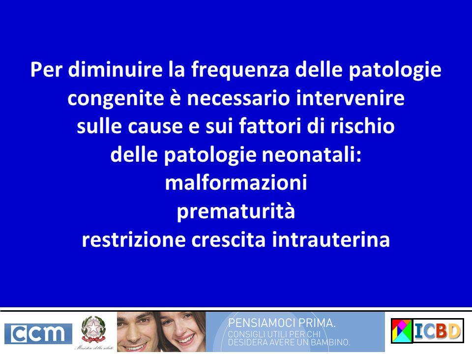 Per diminuire la frequenza delle patologie congenite è necessario intervenire sulle cause e sui fattori di rischio delle patologie neonatali: malforma