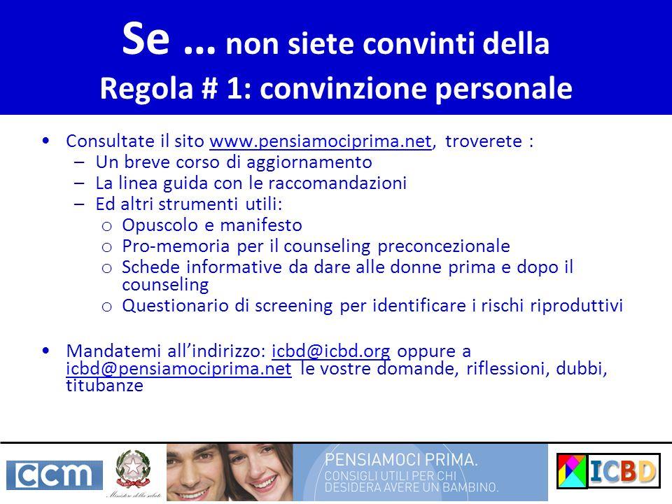 Se … non siete convinti della Regola # 1: convinzione personale Consultate il sito www.pensiamociprima.net, troverete :www.pensiamociprima.net –Un bre