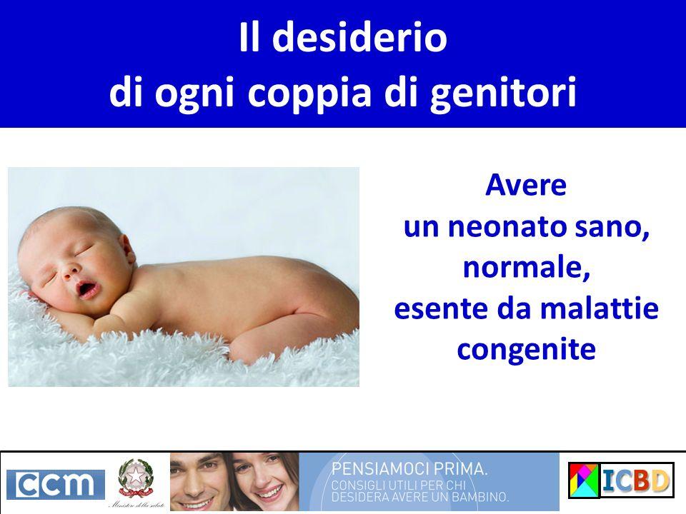 Il desiderio di ogni coppia di genitori Avere un neonato sano, normale, esente da malattie congenite