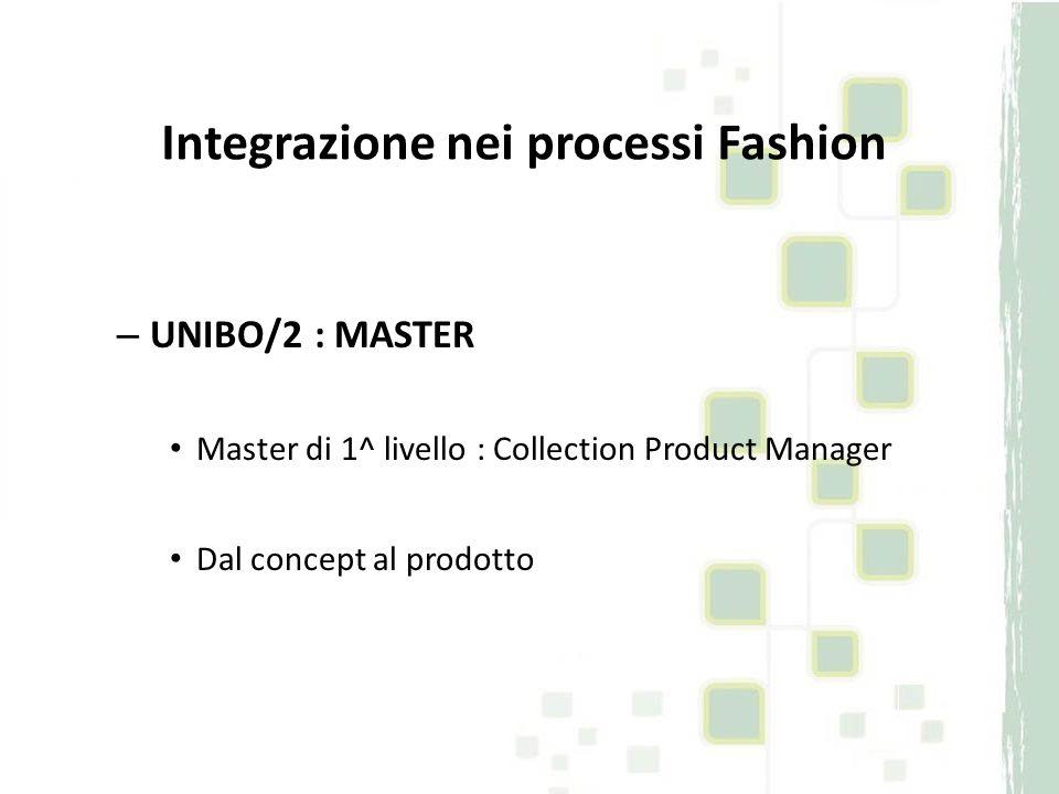 Integrazione nei processi Fashion – UNIBO/2 : MASTER Master di 1^ livello : Collection Product Manager Dal concept al prodotto