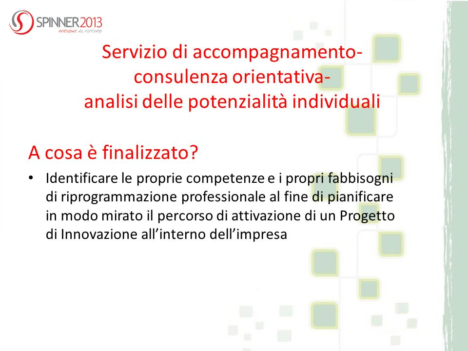 Servizio di accompagnamento- consulenza orientativa- analisi delle potenzialità individuali A cosa è finalizzato? Identificare le proprie competenze e
